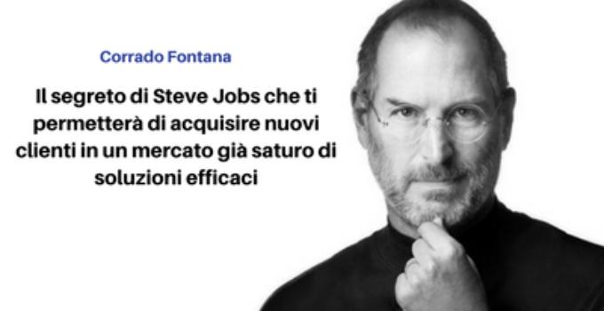 Il segreto di Steve Jobs che ti permetterà di acquisire nuovi clienti in un mercato già saturo di soluzioni efficaci - Corrado Fontana