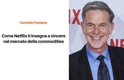 Come Netflix ti insegna a vincere nel mercato delle commodities - Corrado Fontana