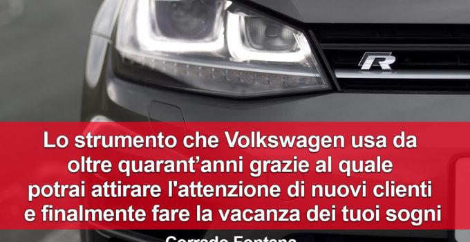 Lo strumento che Volkswagen usa da oltre quarant'anni grazie al quale potrai attirare l'attenzione di nuovi clienti e finalmente fare la vacanza dei tuoi sogni